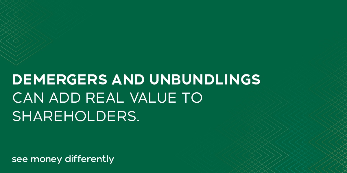 Demergers and unbundlings can add real value to shareholders