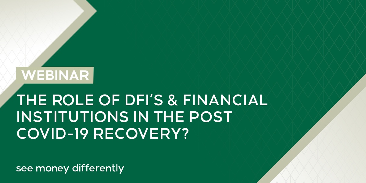 The role of DFI's & Financial Institutions in the post Covid-19 recovery?