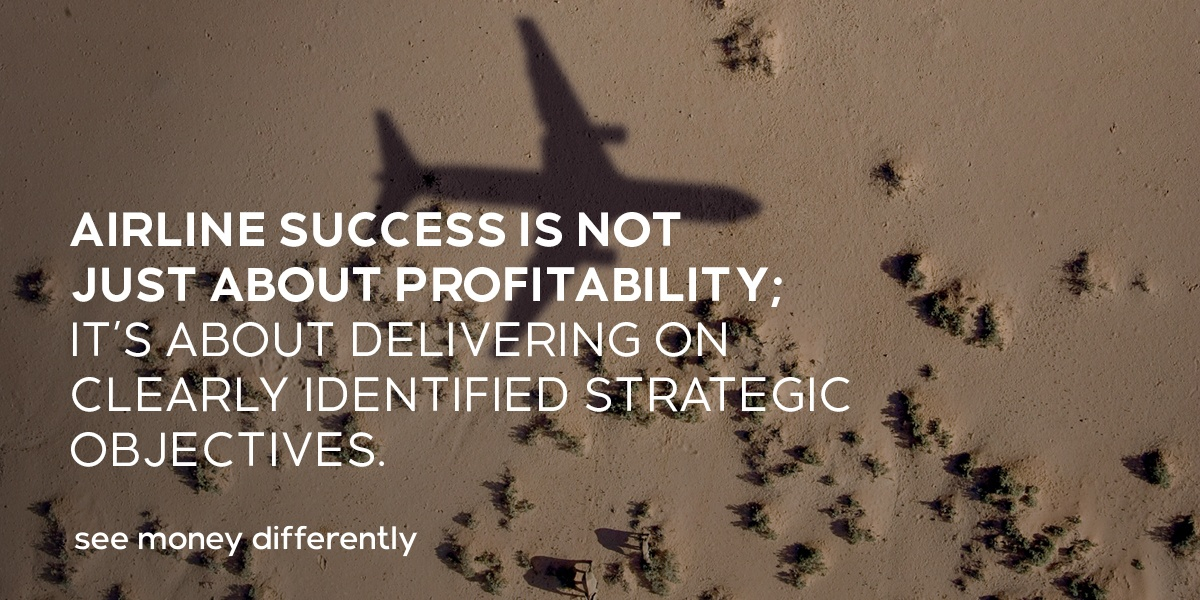 Airline success is not just about profitability; it's about delivering on clearly identified strategic objectives